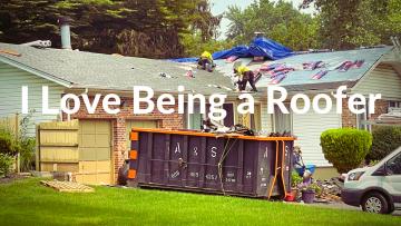 I Love Being A Roofer